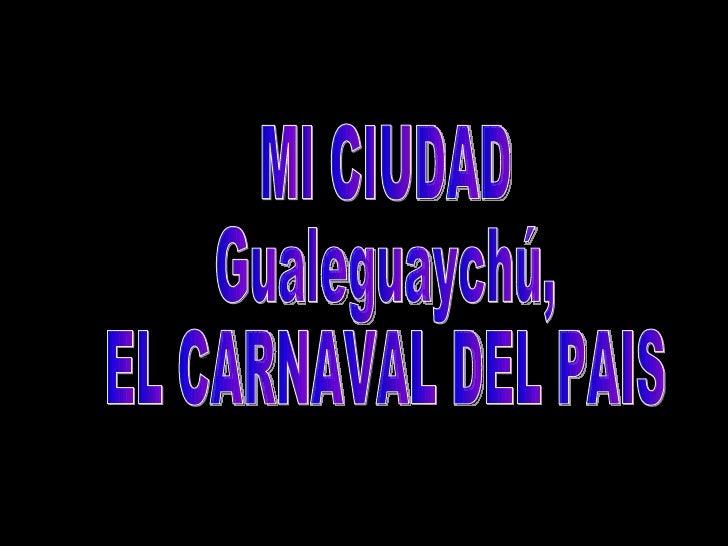 MI CIUDAD Gualeguaychú,  EL CARNAVAL DEL PAIS