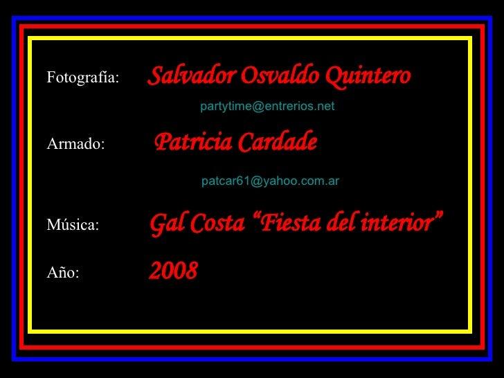Fotografía: Salvador Osvaldo Quintero     [email_address] Armado:   Patricia Cardade     [email_address] Música: Gal Costa...
