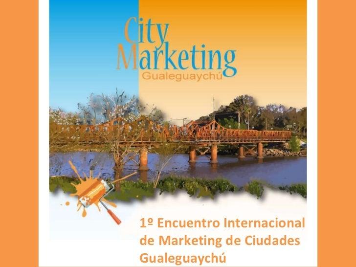 1º Encuentro Internacional de Marketing de Ciudades Gualeguaychú