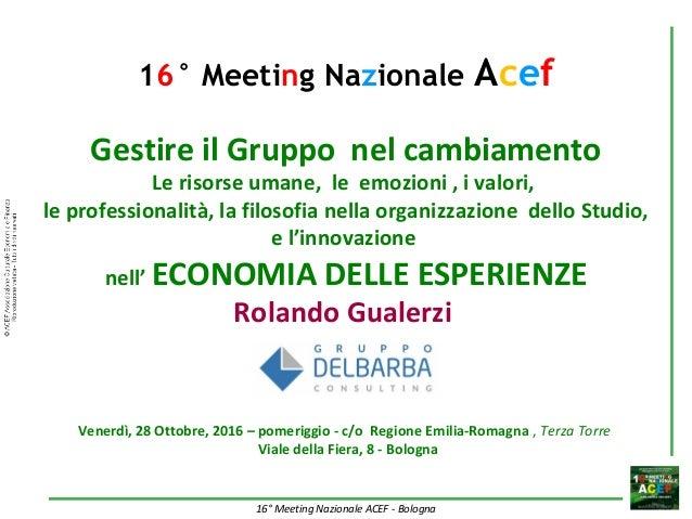 16° Meeting Nazionale ACEF - Bologna 16° Meeting Nazionale Acef Gestire il Gruppo nel cambiamento Le risorse umane, le emo...