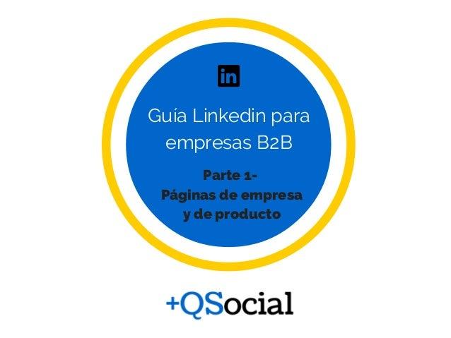 Parte 1- Páginas de empresa y de producto Guía Linkedin para empresas B2B