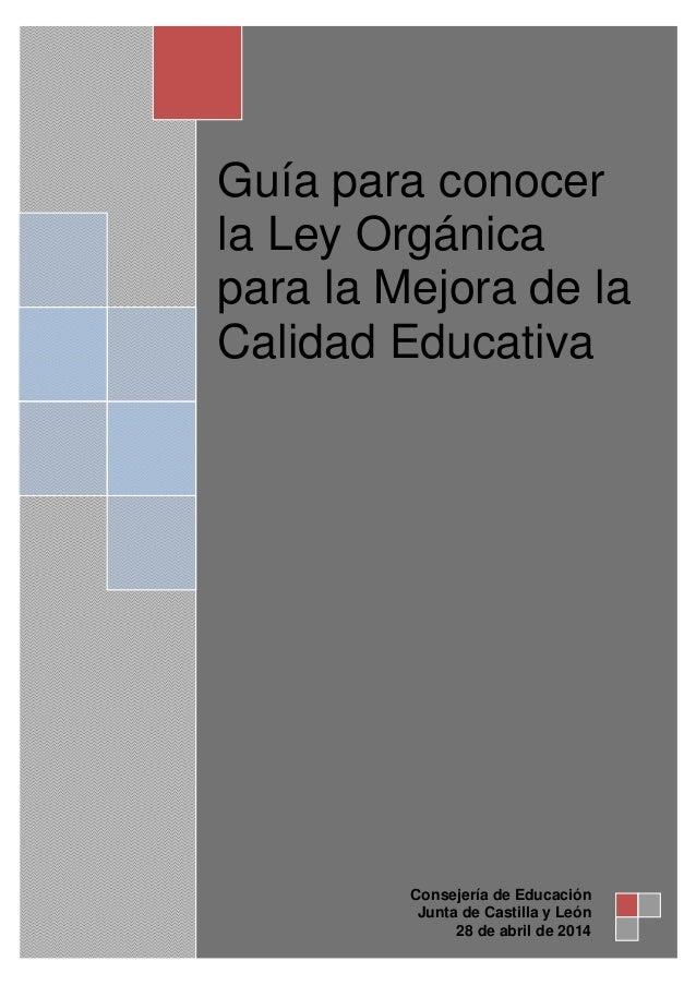 Guía para conocer la Ley Orgánica para la Mejora de la Calidad Educativa Consejería de Educación Junta de Castilla y León ...