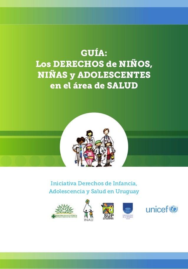 GUÍA:Los DERECHOS de NIÑOS,NIÑAS y ADOLESCENTES   en el área de SALUD   Iniciativa Derechos de Infancia,  Adolescencia y S...