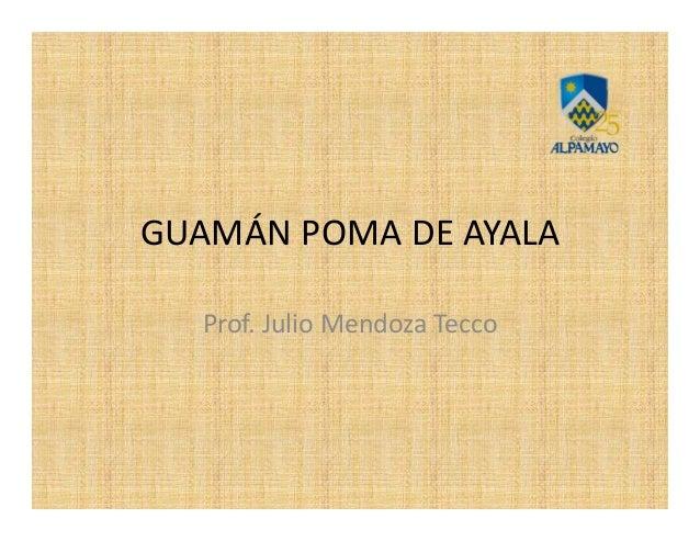 GUAMÁN POMA DE AYALA  Prof. Julio Mendoza Tecco