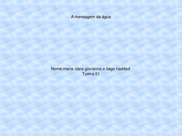 A mensagem da água Nome:maria clara giovanna e tiago haddad Turma:51
