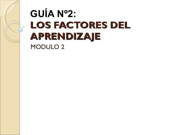 GUÍA Nº2:  LOS FACTORES DEL APRENDIZAJE MODULO 2