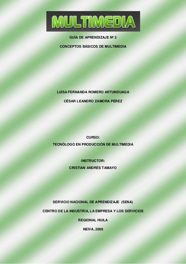 GUÍA DE APRENDIZAJE Nº 3 CONCEPTOS BÁSICOS DE MULTIMEDIA LUISA FERNANDA ROMERO ARTUNDUAGA CÉSAR LEANDRO ZAMORA PÉREZ CURSO...