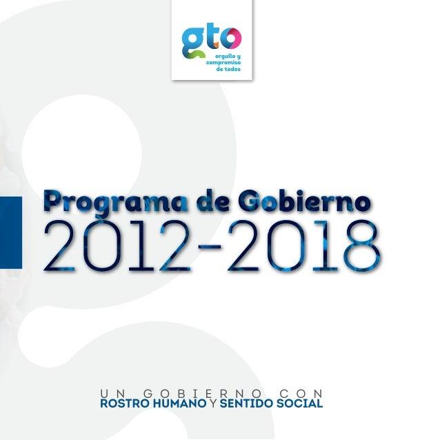 Versión ejecutiva Guanajuato, marzo 2013 1ra edición Gobierno del Estado PROGRAMA DE GOBIERNO 2 0 1 2 – 2 0 1 8 U N G O B ...