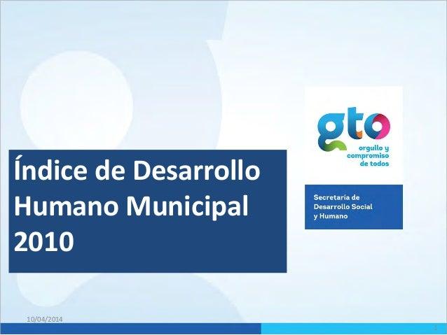 Índice de Desarrollo Humano Municipal 2010 1 10/04/2014