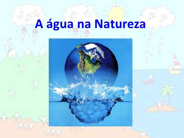 A água na Natureza<br />