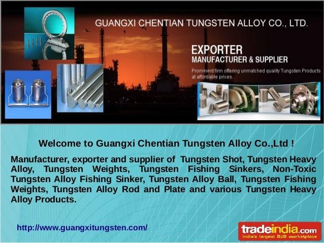 Manufacturer, exporter and supplier of Tungsten Shot, Tungsten Heavy Alloy, Tungsten Weights, Tungsten Fishing Sinkers, No...
