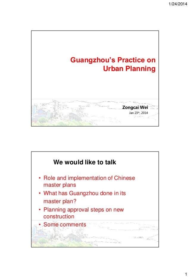 1/24/2014  Guangzhou's Practice on Urban Planning  Zongcai Wei Jan 23th, 2014  We would like to talk • Role and implementa...