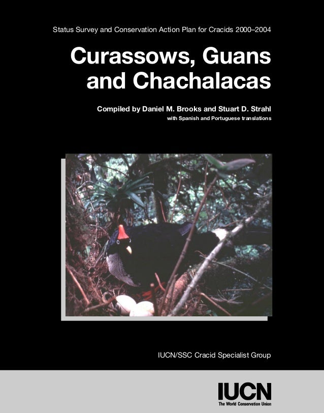 Status Survey and Conservation Action Plan for Cracids 2000–2004  Curassows, Guans  and Chachalacas  Compiled by Daniel M....