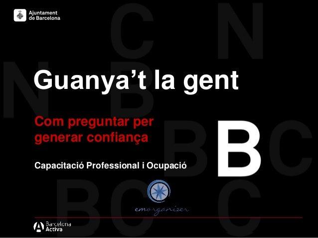 Guanya't la gent Com preguntar per generar confiança Capacitació Professional i Ocupació
