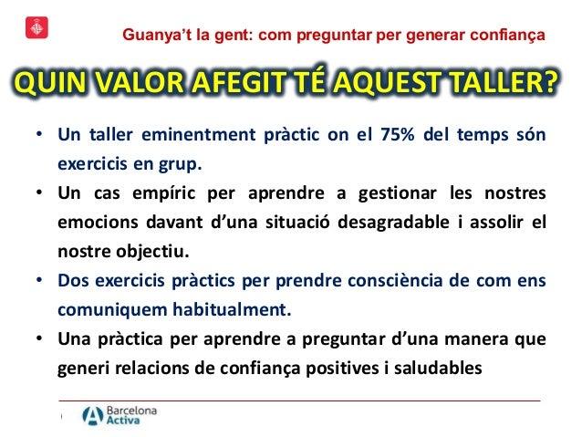 """TALLER EC113 """"GUANYA'T LA GENT: Com preguntar per generar confiança"""" (Barcelona Activa) Slide 3"""