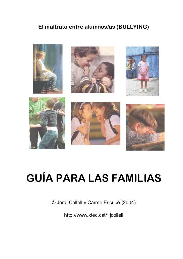 El maltrato entre alumnos/as (BULLYING)GUÍA PARA LAS FAMILIAS     ©JordiCollellyCarmeEscudé(2004)          http://w...