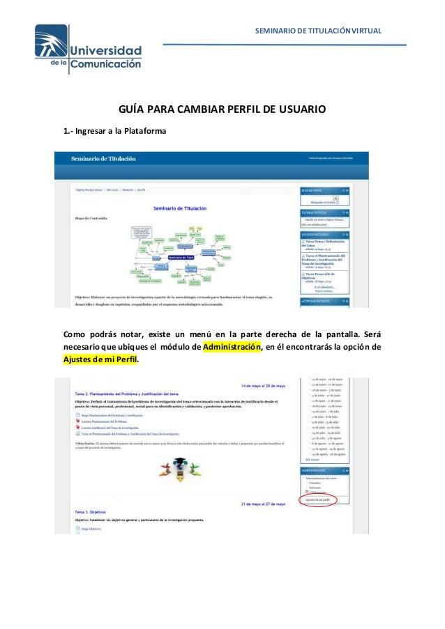 SEMINARIO DE TITULACIÓNVIRTUAL GUÍA PARA CAMBIAR PERFIL DE USUARIO 1.- Ingresar a la Plataforma Como podrás notar, existe ...