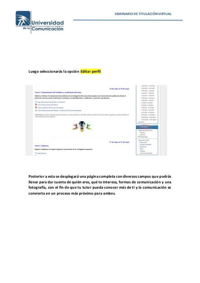 SEMINARIO DE TITULACIÓNVIRTUAL Luego seleccionarás la opción Editar perfil Posterior a esto se desplegará una página compl...
