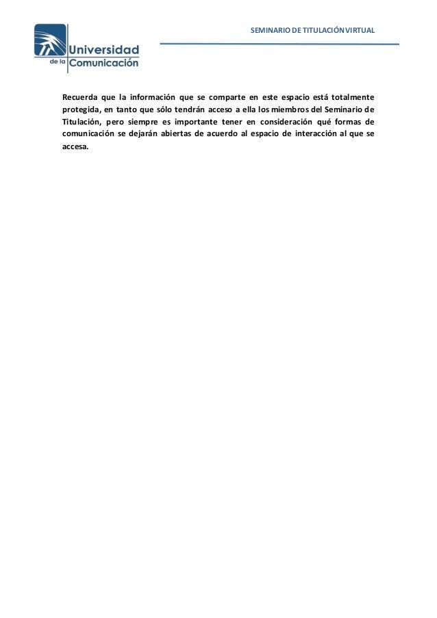 SEMINARIO DE TITULACIÓNVIRTUAL Recuerda que la información que se comparte en este espacio está totalmente protegida, en t...