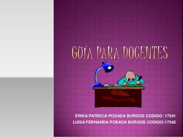 ERIKA PATRICIA POSADA BURGOS CODIGO: 17541 LUISA FERNANDA POSADA BURGOS CODIGO:17542