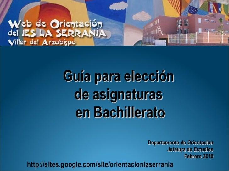 Guía para elección  de asignaturas  en Bachillerato Departamento de Orientación Jefatura de Estudios Febrero 2010 http://s...