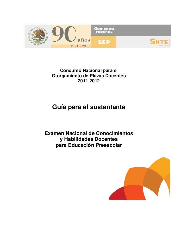Concurso Nacional para el  Otorgamiento de Plazas Docentes            2011-2012  Guía para el sustentanteExamen Nacional d...