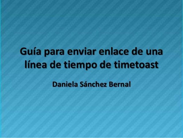 Guía para enviar enlace de una línea de tiempo de timetoast      Daniela Sánchez Bernal