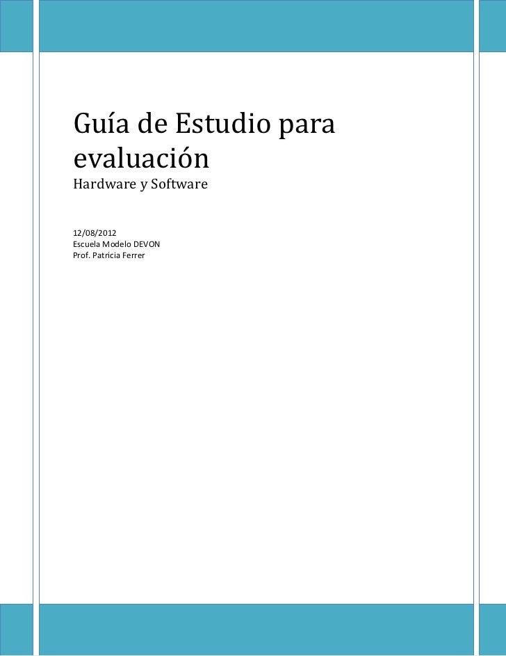 Guía de Estudio paraevaluaciónHardware y Software12/08/2012Escuela Modelo DEVONProf. Patricia Ferrer