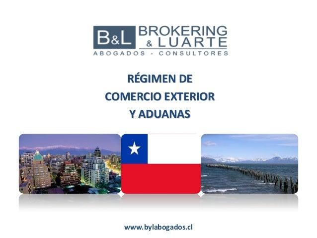 RÉGIMEN DE COMERCIO EXTERIOR Y ADUANAS www.bylabogados.cl