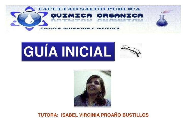 GUÍA INICIAL<br />TUTORA:  ISABEL VIRGINIA PROAÑO BUSTILLOS<br />