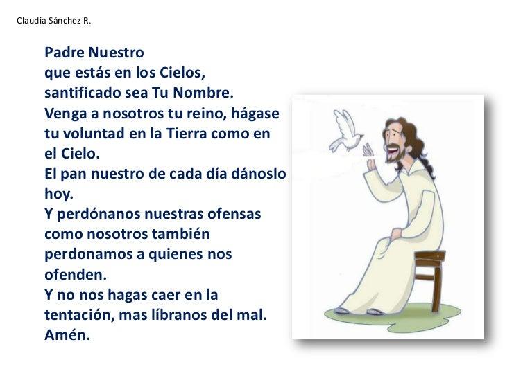Claudia Sánchez R.<br />Padre Nuestroque estás en los Cielos,santificado sea Tu Nombre.Venga a nosotros tu reino, hágase t...