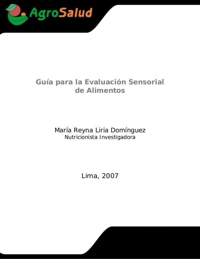 Guía para la Evaluación Sensorial          de Alimentos    María Reyna Liria Domínguez       Nutricionista Investigadora  ...