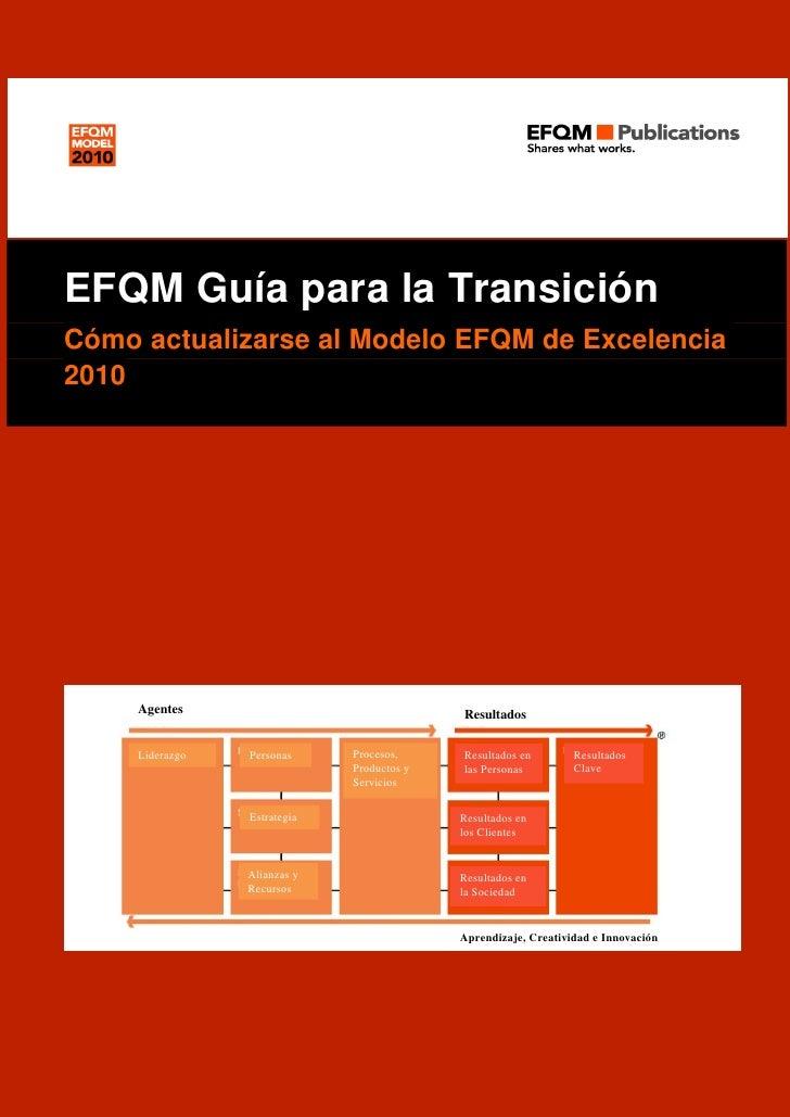 Guía para la Transición     EFQM Guía para la Transición Cómo actualizarse al Modelo EFQM de Excelencia 2010          Agen...