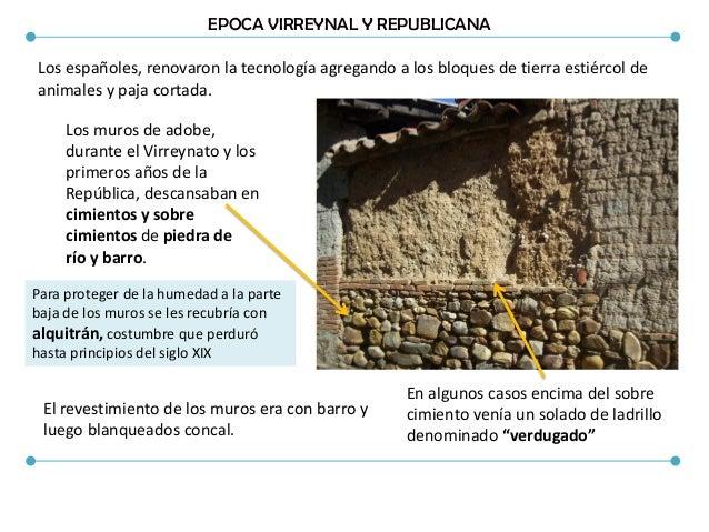 EPOCA VIRREYNAL Y REPUBLICANA Los españoles, renovaron la tecnología agregando a los bloques de tierra estiércol de animal...