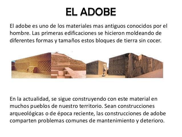El adobe es uno de los materiales mas antiguos conocidos por el hombre. Las primeras edificaciones se hicieron moldeando d...