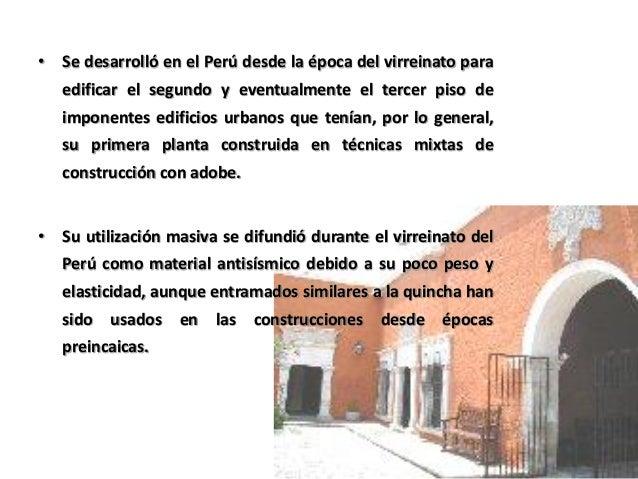 MURO VIRREYNAL DE QUINCHA. EMPALME BASE DE ESPIGA. CORREAS CAÑA SOLERA SOLERA INTERIOR.
