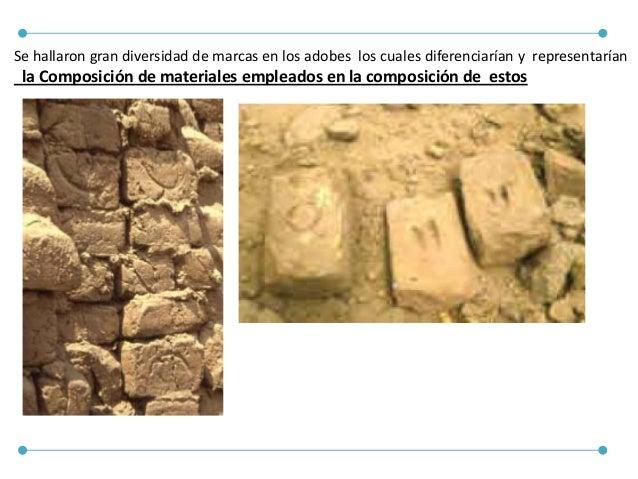 Se hallaron gran diversidad de marcas en los adobes los cuales diferenciarían y representarían la Composición de materiale...
