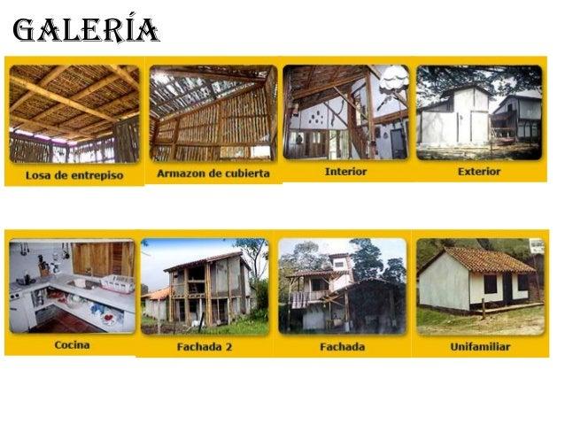 • 4.- Muros De caña (carrizo o brava) tejida sobre un bastidor de madera constituido por columnas, parantes, viga solera y...