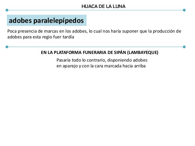 HUACA DE LA LUNA adobes paralelepípedos Poca presencia de marcas en los adobes, lo cual nos haría suponer que la producció...