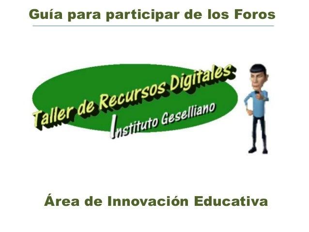 Guía para participar de los ForosÁrea de Innovación Educativa