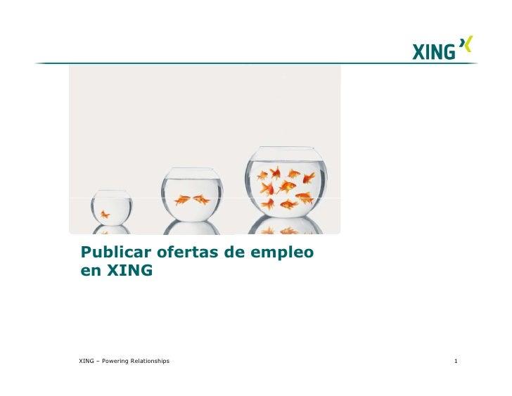 Publicar ofertas de empleo en XING     XING – Powering Relationships   1
