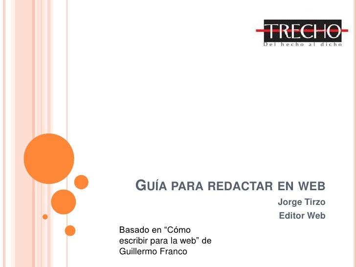 """Guía para redactar en web<br />Jorge Tirzo<br />Editor Web<br />Basado en """"Cómo escribir para la web"""" de Guillermo Franco<..."""