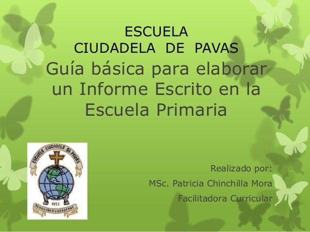 ESCUELA   CIUDADELA DE PAVASGuía básica para elaborarun Informe Escrito en la    Escuela Primaria                         ...