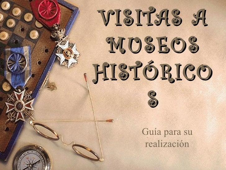 VISITAS A MUSEOSHISTÓRICO    S   Guía para su   realización
