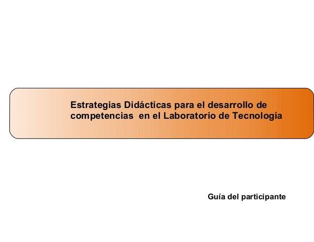 Estrategias Didácticas para el desarrollo de competencias en el Laboratorio de Tecnología  Guía del participante