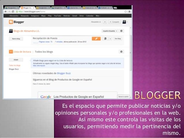 Es el espacio que permite publicar noticias y/oopiniones personales y/o profesionales en la web.Así mismo este controla la...