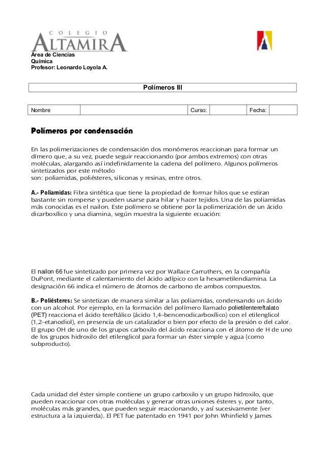 Área de Ciencias Química Profesor: Leonardo Loyola A. Polímeros III Nombre Curso: Fecha: Polímeros por condensación En las...