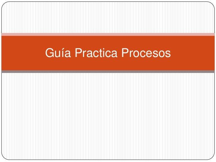 Guía Practica Procesos