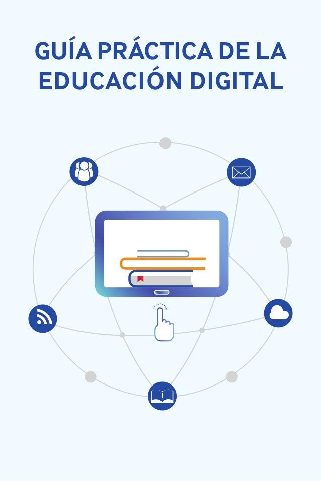 GUÍA PRÁCTICA DE LA EDUCACIÓN DIGITAL GUÍAPRÁCTICADELAEDUCACIÓNDIGITAL , con la colaboración deRealizado por