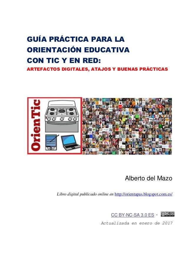 GUÍA PRÁCTICA PARA LA ORIENTACIÓN EDUCATIVA CON TIC Y EN RED: ARTEFACTOS DIGITALES, ATAJOS Y BUENAS PRÁCTICAS Alberto del ...